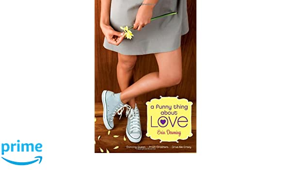 A Funny Thing about Love: Dancing Queen; Prom Crashers; Drive Me Crazy: Amazon.co.uk: Erin Downing: 9781442406452: Books