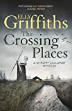 The Crossing Places (Dr Ruth Galloway Book 1) by Elly Griffiths