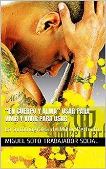 """Miguel Soto Trabajador Social - """"En Cuerpo y Alma"""" Usar para vivir y vivir para usar: La autobiografía de Mikey Perfecto"""