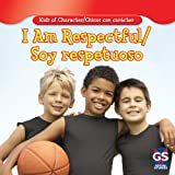 I Am Respectful/Soy Respetuoso (Kids of Character/Chicos Con Carcter)
