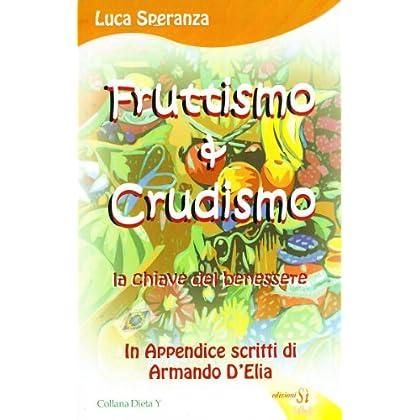 Fruttismo & Crudismo. La Chiave Del Benessere
