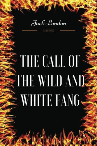 The Call of the Wild and White Fang: By Jack London - Illustrated por Jack London