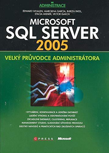 Microsoft SQL Server 2005: Velký průvodce administrátora (2008) (2008 Sql)