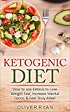 Ketogenic Diet: How to use Ketosis to Lose Weight, Increase Mental Focus, & Feel Truly Alive! + The Top 140 Recipes: (2 Bonus Books included!) (Weight ... Recipes, Ketogenic Cookbook, Paleo.)