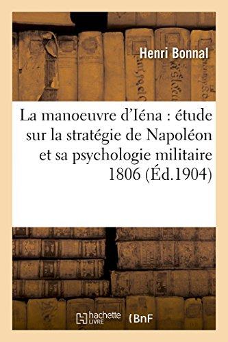 La manoeuvre d'Iéna : étude sur la stratégie de Napoléon et sa psychologie militaire 1806