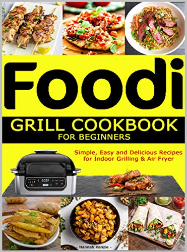 Foodi Grill Cookbook for Beginners: Simple, Easy and ...