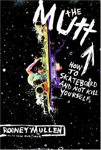 The Mutt: How to Skateboard and Not Kill Yourself by Rodney Mullen (8-Sep-2005) Paperback