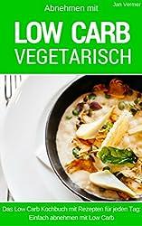 Low Carb Vegetarisch - LOW CARB FÜR EINSTEIGER: Das Low Carb Kochbuch mit Rezepten für jeden Tag: einfach abnehmen mit Low Carb (inkl. Bonuskapitel aus Low Carb Ofengerichte)