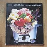 Fritierte Köstlichkeiten - gesund und bekömmlich