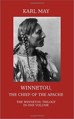 Winnetou, the Chief of the Apache: The Full Winnetou Trilogy in one Volume
