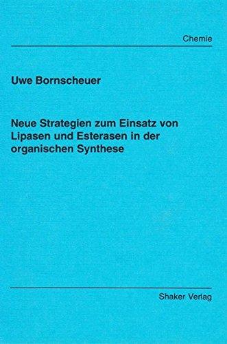 Neue Strategien zum Einsatz von Lipasen und Esterasen in der organischen Synthese (Berichte aus der Chemie)
