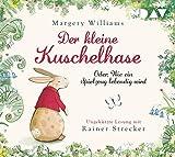 Der kleine Kuschelhase – Oder: Wie ein Spielzeug lebendig wird: Ungekürzte Lesung mit Musik mit Rainer Strecker (1 CD)