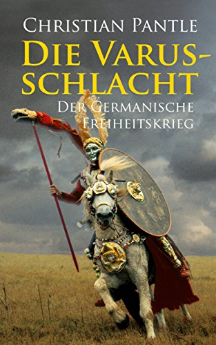 die-varusschlacht-der-germanische-freiheitskrieg