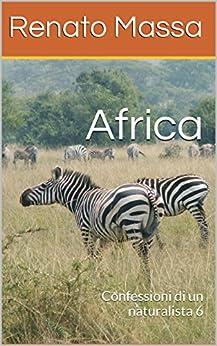 Africa: Confessioni di un naturalista 6 di [Massa, Renato]