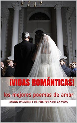 ¡Vidas románticas! : los mejores poemas de amor por Mark Wilkins