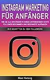 Instagram Marketing für Anfänger Wie Sie als Einsteiger in Ihrem Unternehmen echte Follower bekommen und Reichweite aufbauen: In 5 Schritten zu 100K Followern