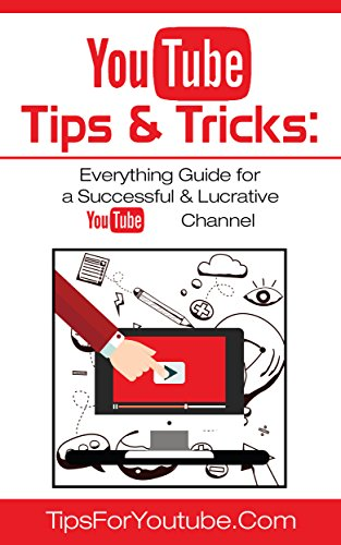 youtube-tips-tricks-everything-guide-for-a-successful-lucrative-youtube-channel-english-edition