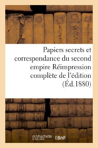 Papiers secrets et correspondance du second empire Réimpression complète de l'édition: de l'Imprimerie nationale, annotée et augmentée de nombreuses pièces publiées à l'étranger