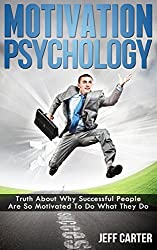 Motivation Psychology: Truth About Why Successful People Are So Motivated To Do What They Do