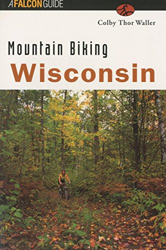 Mountain Biking Wisconsin (State Mountain Biking Series) por Colby Thor Waller