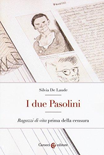 I due Pasolini. «Ragazzi di vita» prima della censura di Silvia De Laude