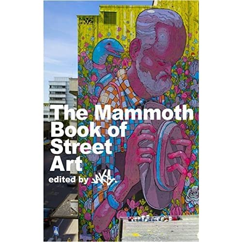 The Mammoth Book of Street Art: An insider's view of contemporary street art and graffiti from around the world (Mammoth Books) by JAKe (2012-09-13)