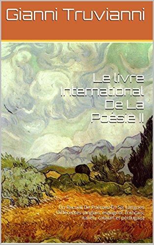 Le livre International De La Poésie II: Un Recueil De Poèmes En Six Langues Différentes (anglais, espagnol, français, italien, catalan et portugais)