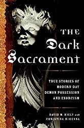 The Dark Sacrament: True Stories of Modern-Day Demon Possession and Exorcism by David Kiely (2007-10-09)
