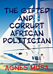 The Gifted And Corrupt African Politician (English Edition)