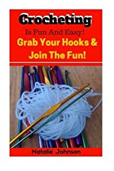 Crocheting is Fun and Easy: Grab the Hook and Join the Fun by Natalie Johnson (2014-10-30)