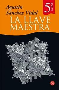 LA LLAVE MAESTRA CV 07 par Agustín Sánchez Vidal
