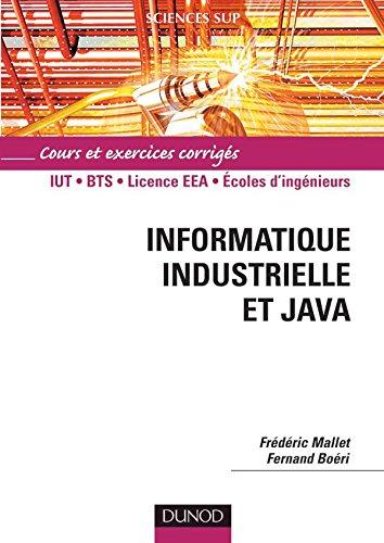 Informatique industrielle et Java : Cours et exercices corrigés
