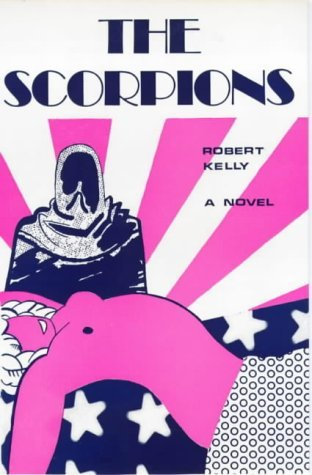 The Scorpions: Written by Robert Kelly, 1969 Edition, (1st Edition) Publisher: Marion Boyars Publishers Ltd [Hardcover] thumbnail