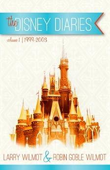 the Disney Diaries Volume 1 by [Wilmot, Robin Goble, Wilmot, Larry]