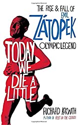 Today We Die a Little: The Rise and Fall of Emil Zátopek, Olympic Legend