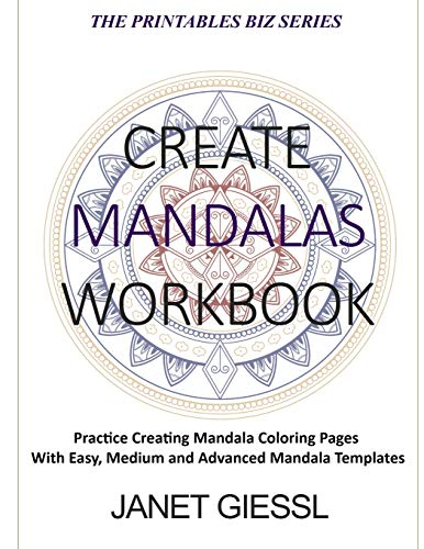 Create Mandalas Workbook: Practice Creating Mandala Coloring Pages With Easy, Medium and Advanced Mandala Templates (The Printables Biz Series, Band 1)