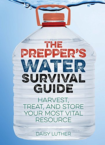 The Prepper's Water Survival Guide: Harvest, Treat, and Store Your Most Vital Resource di Daisy Luther