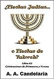 ¿Fiestas Judías o Fiestas de Yahweh? Libro 3: Celebraciones de Primavera y Verano