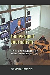 Convergent Journalism: The Fundamentals of Multimedia Reporting