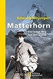 Matterhorn: Der lange Weg auf den Gipfel (National Geographic Taschenbuch, Band 40430)