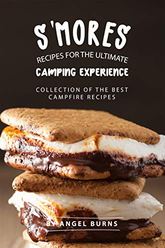 S'mores Recipes for The Ultimate Camping Experience: Collection of The Best Campfire Recipes (English Edition)