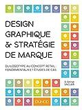 Design graphique et stratégie de marque - Du logotype au concept retail : fondamentaux et études de cas