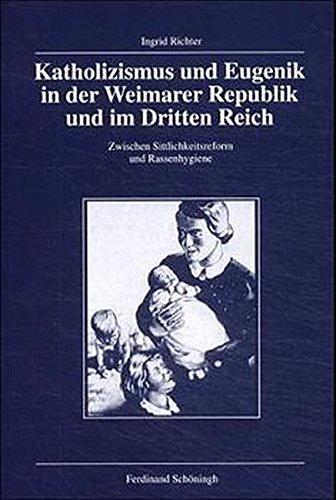 Katholizismus und Eugenik in der Weimarer Republik und im Dritten Reich (Veröffentlichungen der Kommission für Zeitgeschichte, Band 88)