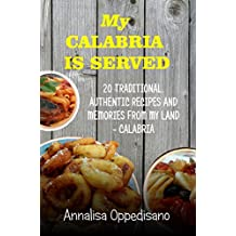 My Calabria is served: 20 Traditional authentic recipes from my land - Calabria (Traditional Italian Recipes Book 1) (English Edition)