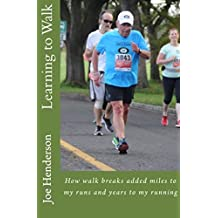 Learning to Walk: How walking added miles to my runs and years to my running (English Edition)