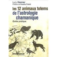 Les 12 animaux totems de l'astrologie chamanique : Guide pratique