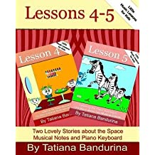 [(Little Music Lessons for Kids: Lessons 4-5: Two Lovely Stories about the Space Musical Notes and Piano Keyboard)] [Author: Tatiana Bandurina] published on (December, 2013)