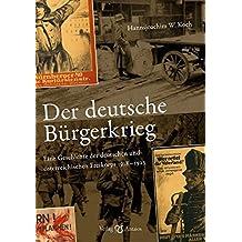 Der deutsche Bürgerkrieg: Eine Geschichte der deutschen und österreichischen Freikorps 1918–1923