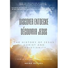 Discover Entdecke Découvrir Jesus: The History of Jesus Christ and Christianity Eloi Eloi Lama Sabachthani (English Edition)