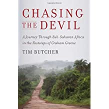 Chasing the Devil: A Journey Through Sub-Saharan Africa in the Footsteps of Graham Greene by Tim Butcher (2011-09-13)